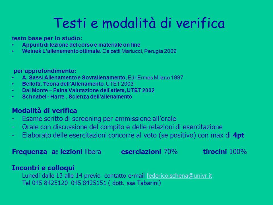 Testi e modalità di verifica testo base per lo studio: Appunti di lezione del corso e materiale on line Weinek L'allenemento ottimale. Calzetti Mariuc