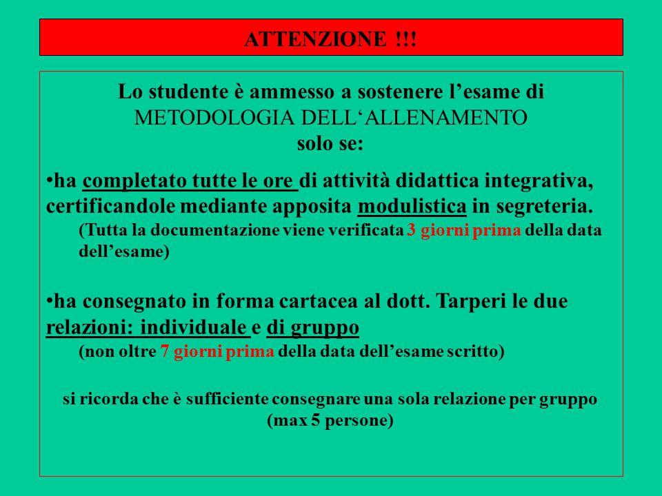 ATTENZIONE !!! Lo studente è ammesso a sostenere l'esame di METODOLOGIA DELL'ALLENAMENTO solo se: ha completato tutte le ore di attività didattica int