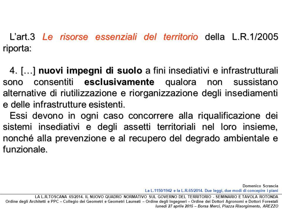 L'art.3 Le risorse essenziali del territorio della L.R.1/2005 riporta: 4. […] nuovi impegni di suolo a fini insediativi e infrastrutturali sono consen