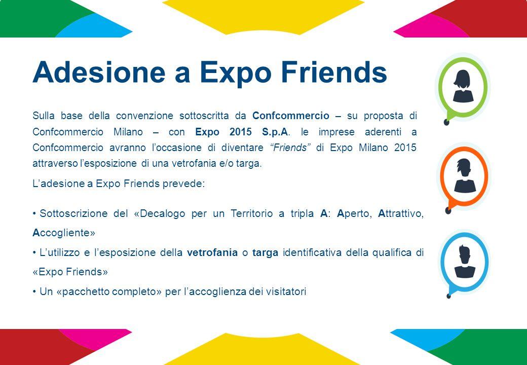 Adesione a Expo Friends Sulla base della convenzione sottoscritta da Confcommercio – su proposta di Confcommercio Milano – con Expo 2015 S.p.A. le imp
