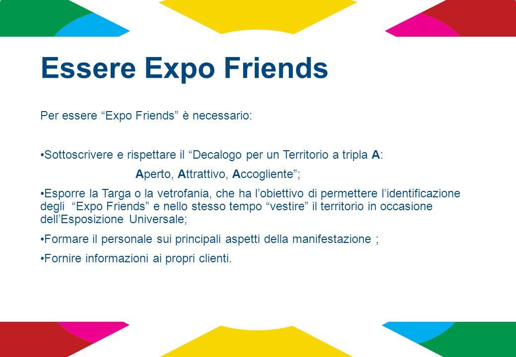 """Essere Expo Friends Per essere """"Expo Friends"""" è necessario: Sottoscrivere e rispettare il """"Decalogo per un Territorio a tripla A: Aperto, Attrattivo,"""