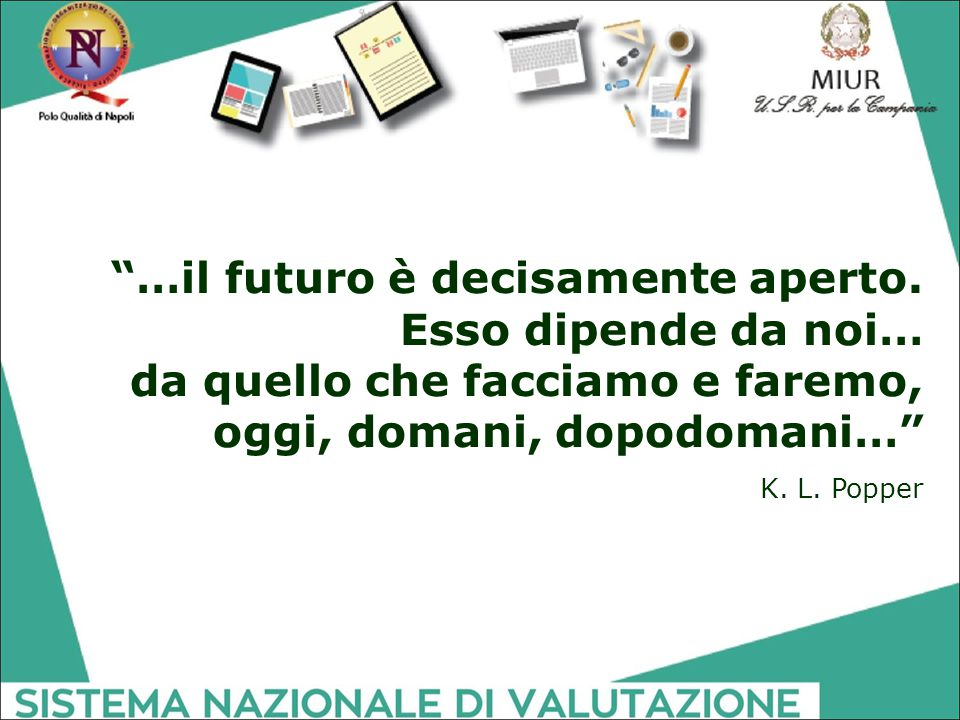 """""""…il futuro è decisamente aperto. Esso dipende da noi… da quello che facciamo e faremo, oggi, domani, dopodomani…"""" K. L. Popper"""