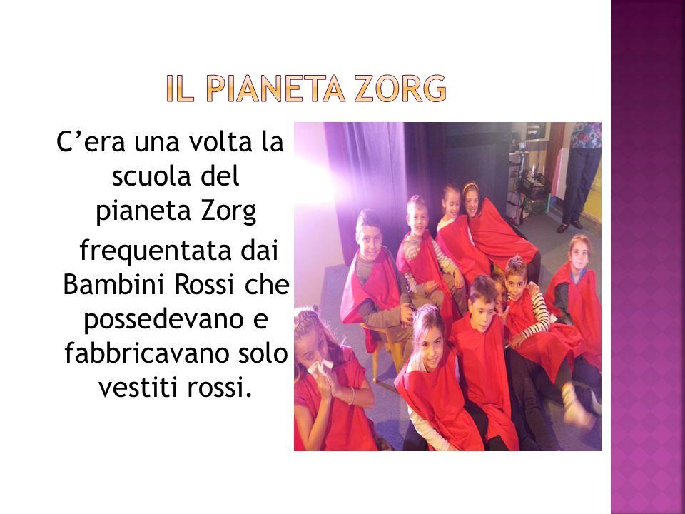 C'era una volta la scuola del pianeta Zorg frequentata dai Bambini Rossi che possedevano e fabbricavano solo vestiti rossi.