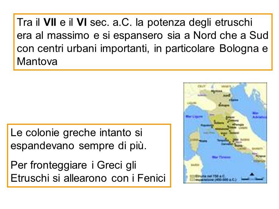 Tra il VII e il VI sec. a.C. la potenza degli etruschi era al massimo e si espansero sia a Nord che a Sud con centri urbani importanti, in particolare