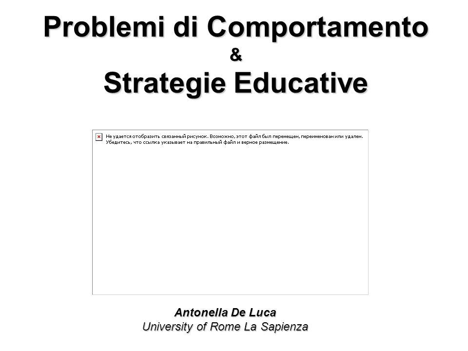 Antonella De Luca University of Rome La Sapienza Problemi di Comportamento & Strategie Educative