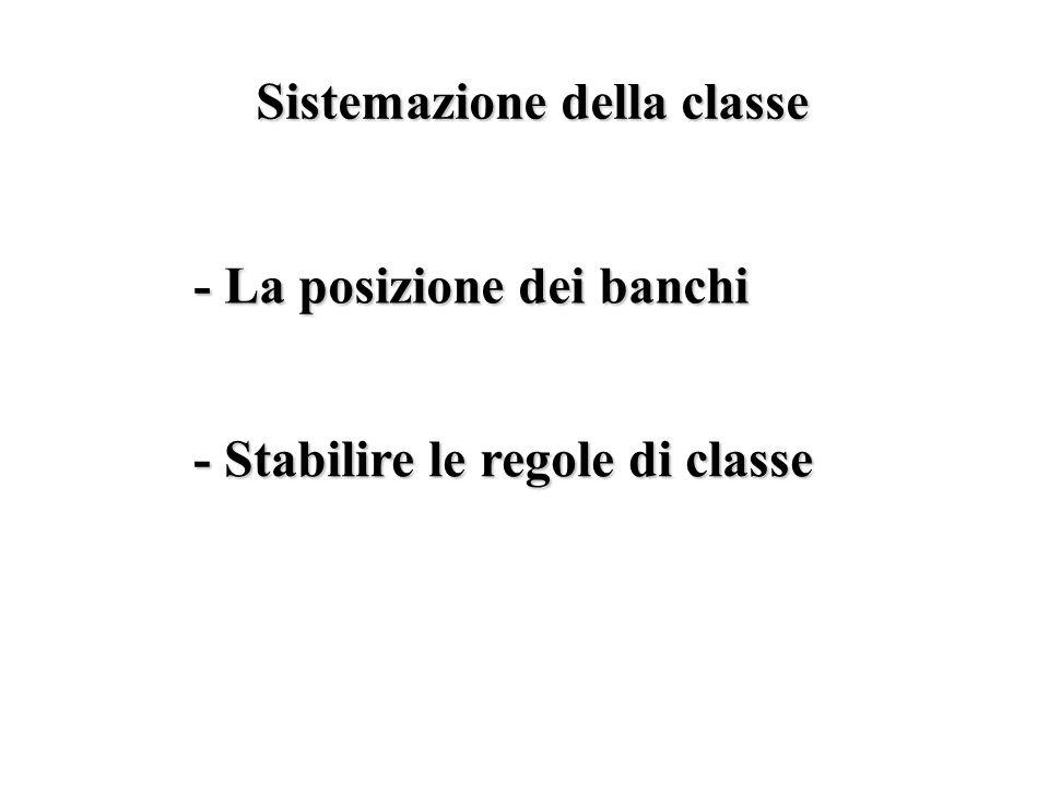 Sistemazione della classe - La posizione dei banchi - Stabilire le regole di classe