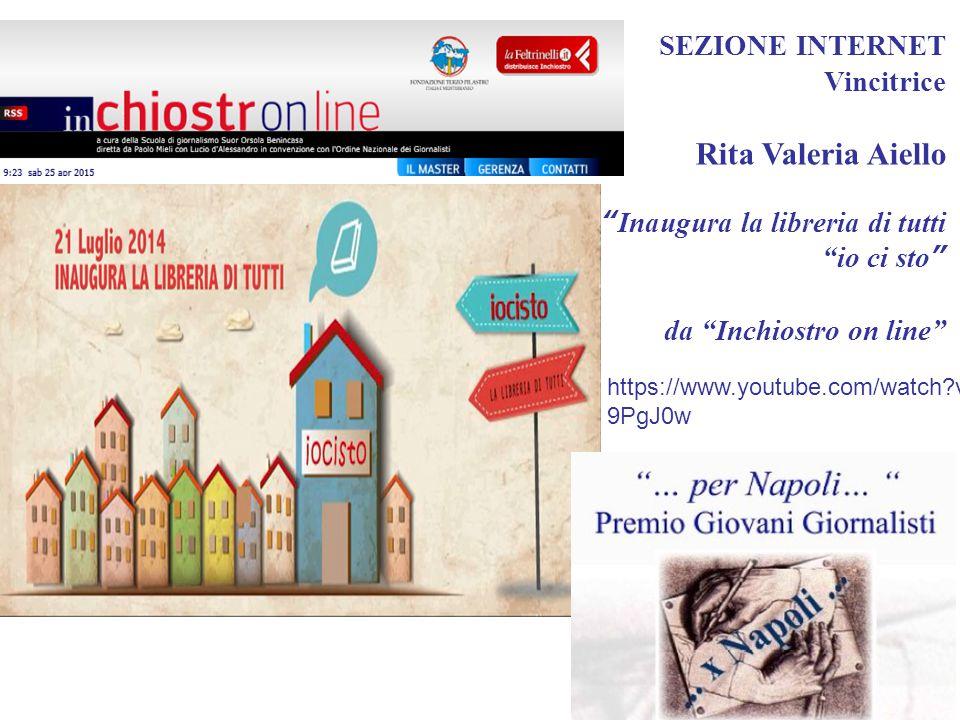 SEZIONE INTERNET Vincitrice Rita Valeria Aiello Inaugura la libreria di tutti io ci sto da Inchiostro on line https://www.youtube.com/watch?v=UhQUw 9PgJ0w