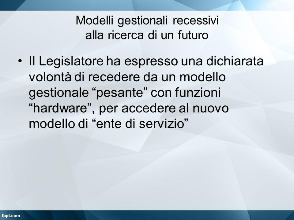 """Modelli gestionali recessivi alla ricerca di un futuro Il Legislatore ha espresso una dichiarata volontà di recedere da un modello gestionale """"pesante"""