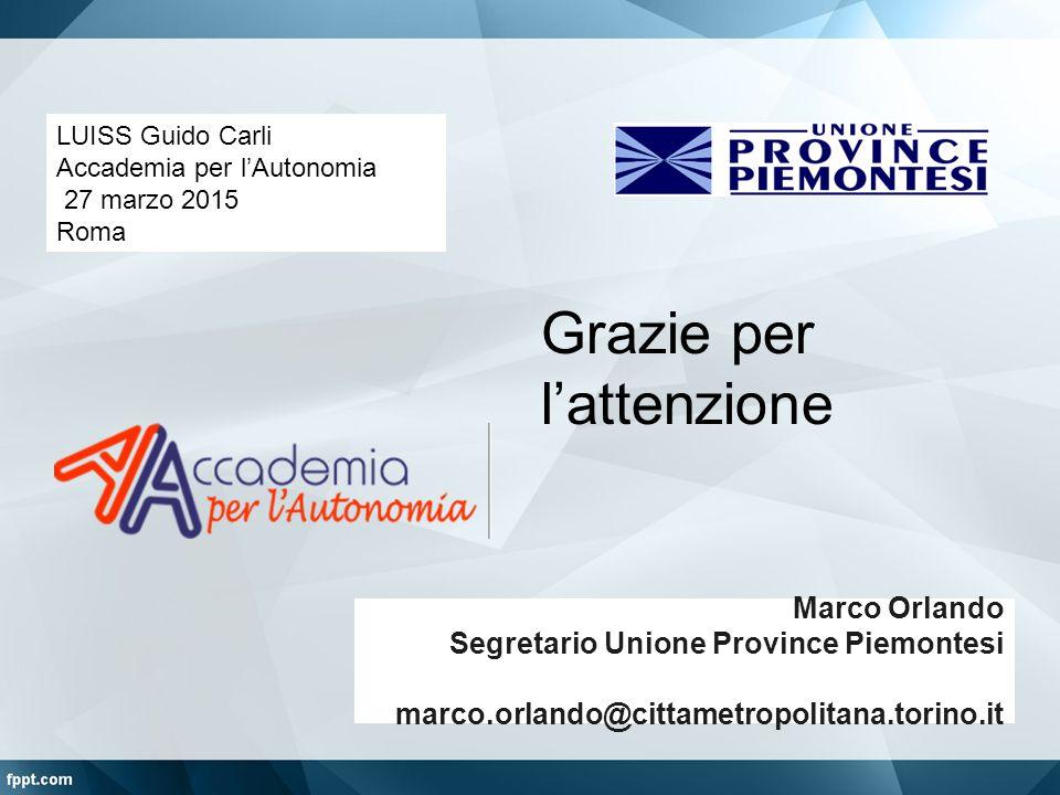 Grazie per l'attenzione Marco Orlando Segretario Unione Province Piemontesi marco.orlando@cittametropolitana.torino.it LUISS Guido Carli Accademia per