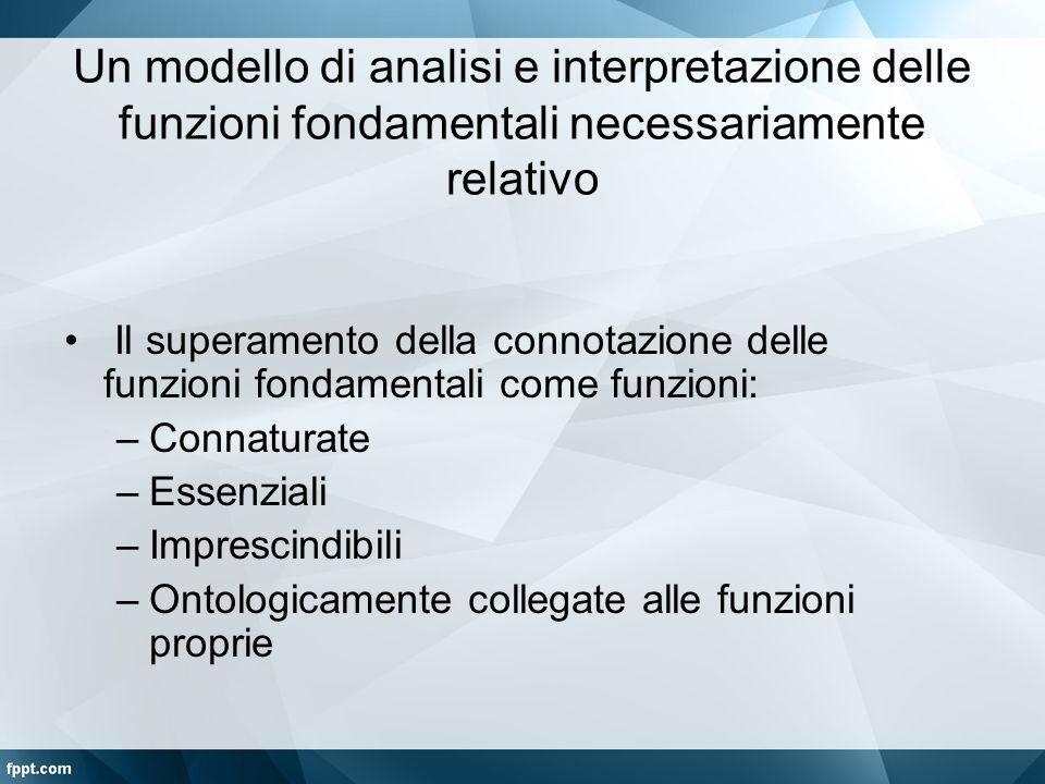 Un modello di analisi e interpretazione delle funzioni fondamentali necessariamente relativo Il superamento della connotazione delle funzioni fondamen