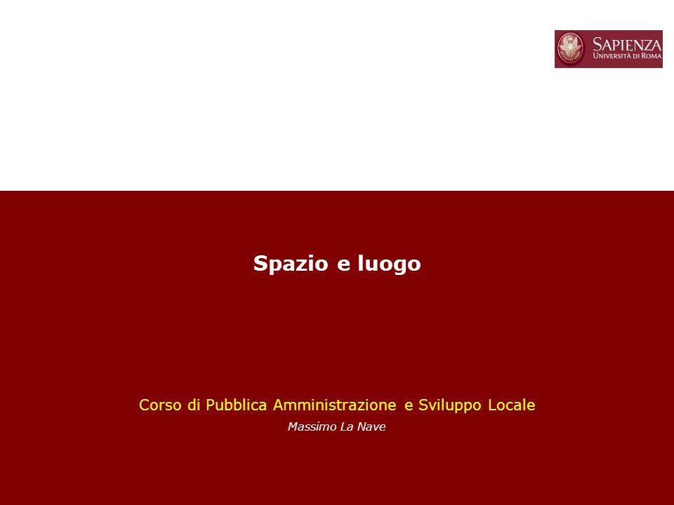 1 Spazio e luogo Corso di Pubblica Amministrazione e Sviluppo Locale Massimo La Nave