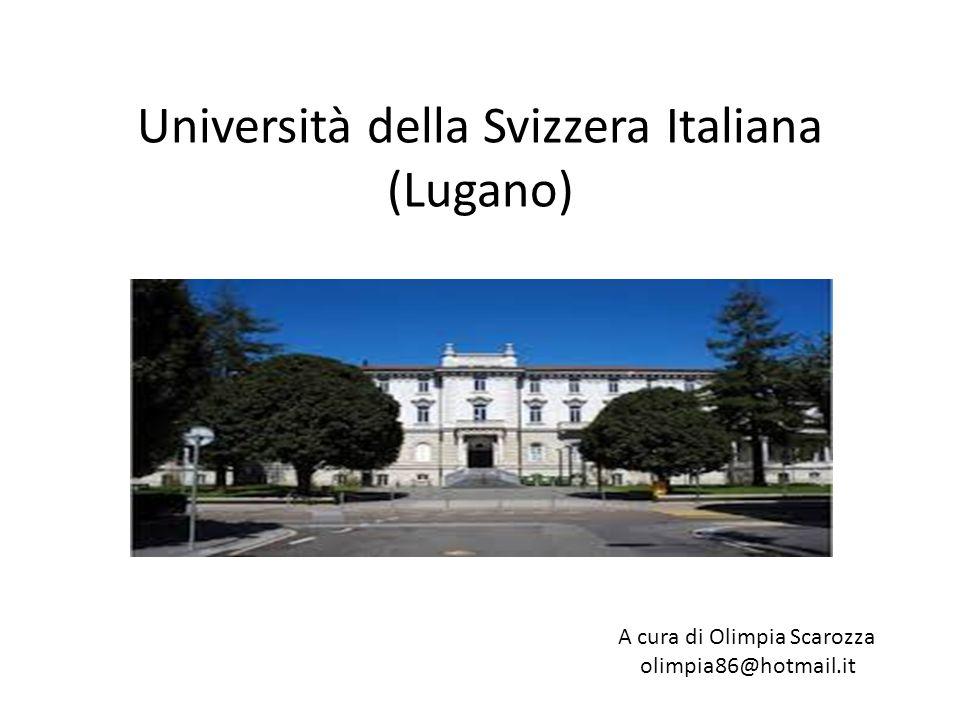 Università della Svizzera Italiana (Lugano) A cura di Olimpia Scarozza olimpia86@hotmail.it