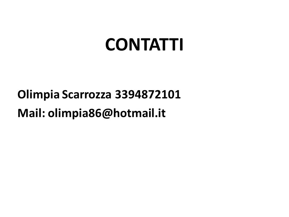 CONTATTI Olimpia Scarrozza 3394872101 Mail: olimpia86@hotmail.it