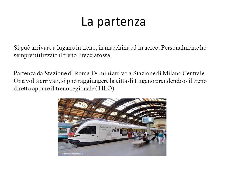 La partenza Si può arrivare a lugano in treno, in macchina ed in aereo.