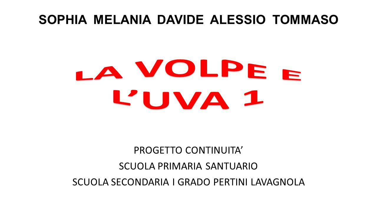 SOPHIA MELANIA DAVIDE ALESSIO TOMMASO PROGETTO CONTINUITA' SCUOLA PRIMARIA SANTUARIO SCUOLA SECONDARIA I GRADO PERTINI LAVAGNOLA