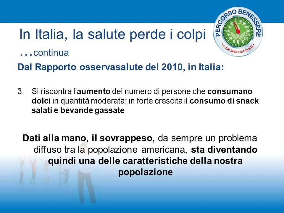 In Italia, la salute perde i colpi … continua Dal Rapporto osservasalute del 2010, in Italia: 3.Si riscontra l'aumento del numero di persone che consu
