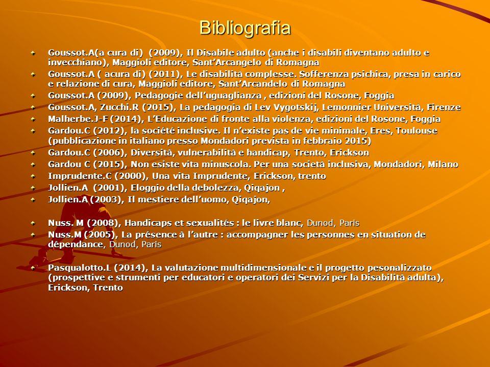 Bibliografia Goussot.A(a cura di) (2009), Il Disabile adulto (anche i disabili diventano adulto e invecchiano), Maggioli editore, Sant'Arcangelo di Ro