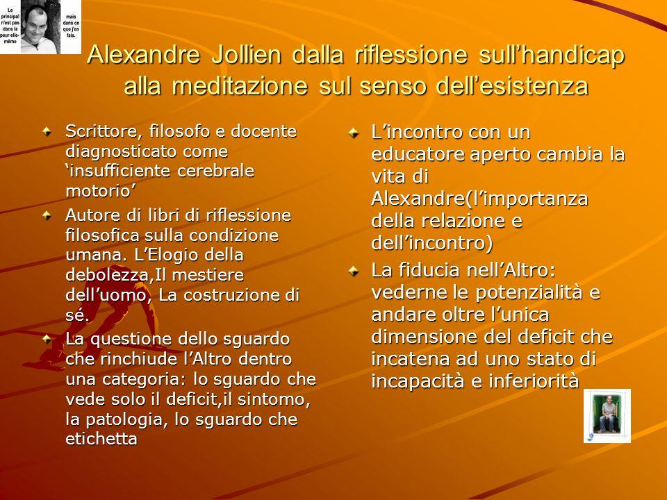 Alexandre Jollien dalla riflessione sull'handicap alla meditazione sul senso dell'esistenza Scrittore, filosofo e docente diagnosticato come 'insuffic