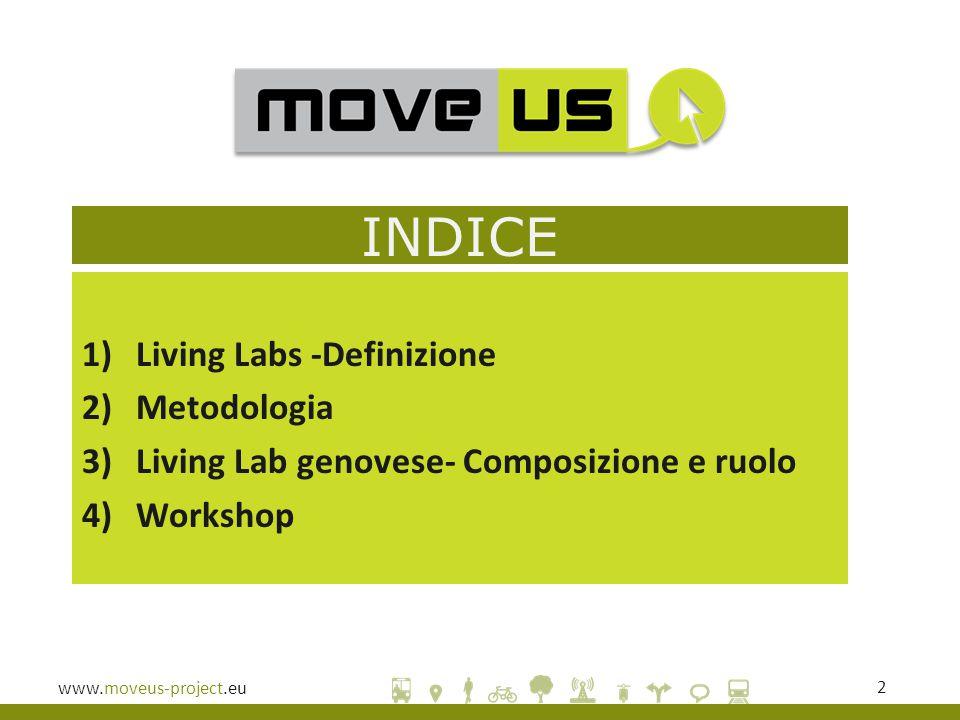 www.moveus-project.eu3  Il progetto MoveUs prevede la costituzione di Living Labs, come nuovo modello per la progettazione e sviluppo di prodotti/servizi  Attraverso i Living Labs l'innovazione diventa aperta, nel senso che la ricerca e l'innovazione vengono trasferite da un luogo statico, come può essere un laboratorio, in contesti di vita reale nei quali cittadini, tecnici, esperti in diversi settori diventano co-sviluppatori dei servizi.