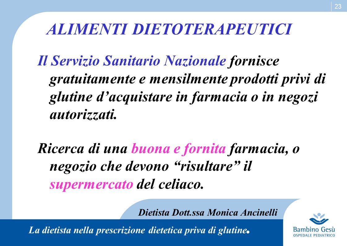 23 ALIMENTI DIETOTERAPEUTICI Il Servizio Sanitario Nazionale fornisce gratuitamente e mensilmente prodotti privi di glutine d'acquistare in farmacia o
