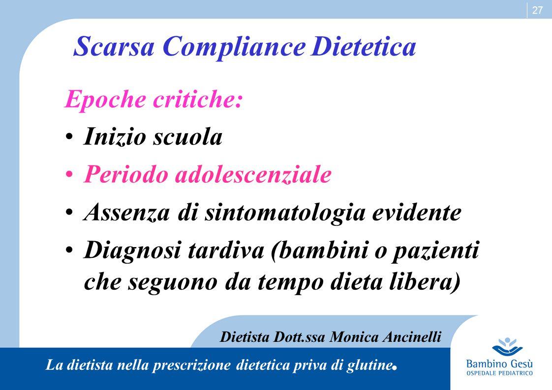 27 Scarsa Compliance Dietetica Epoche critiche: Inizio scuola Periodo adolescenziale Assenza di sintomatologia evidente Diagnosi tardiva (bambini o pa
