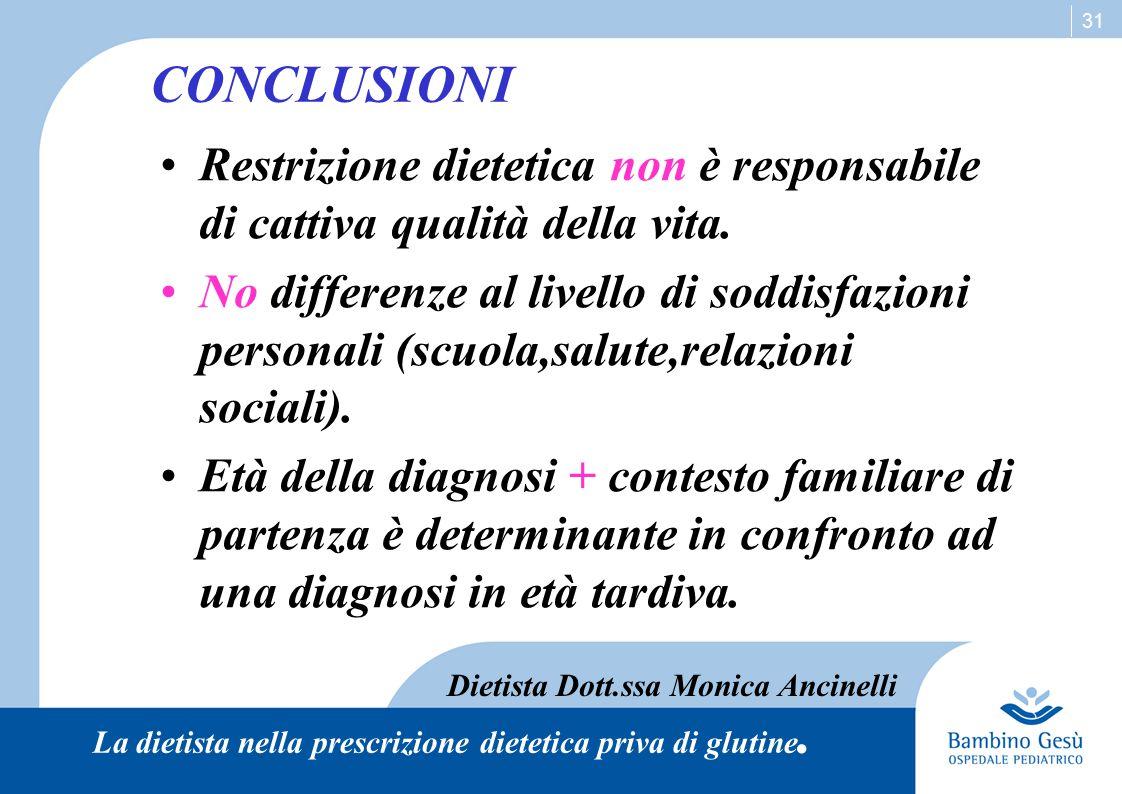 31 CONCLUSIONI Restrizione dietetica non è responsabile di cattiva qualità della vita. No differenze al livello di soddisfazioni personali (scuola,sal