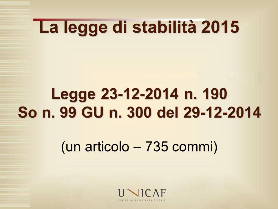 La legge di stabilità 2015 Legge 23-12-2014 n. 190 So n. 99 GU n. 300 del 29-12-2014 (un articolo – 735 commi)