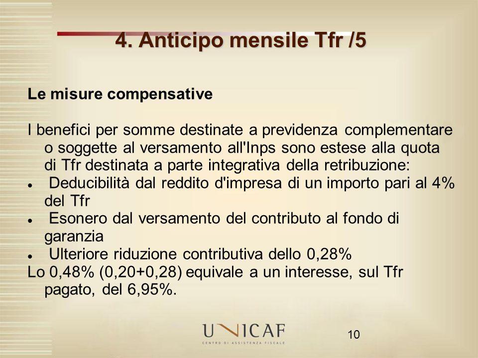 10 4. Anticipo mensile Tfr /5 Le misure compensative I benefici per somme destinate a previdenza complementare o soggette al versamento all'Inps sono