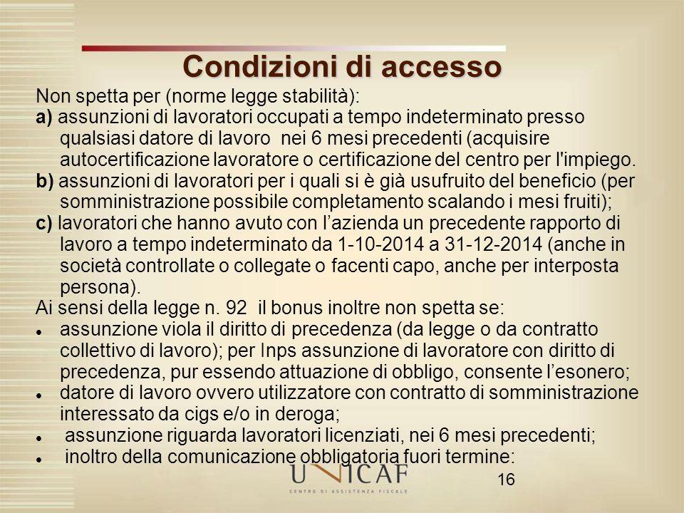 16 Condizioni di accesso Non spetta per (norme legge stabilità): a) assunzioni di lavoratori occupati a tempo indeterminato presso qualsiasi datore di