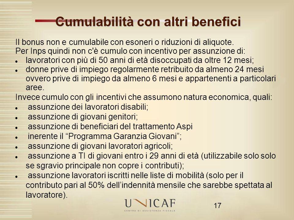17 Cumulabilità con altri benefici Il bonus non e cumulabile con esoneri o riduzioni di aliquote. Per Inps quindi non c'è cumulo con incentivo per ass