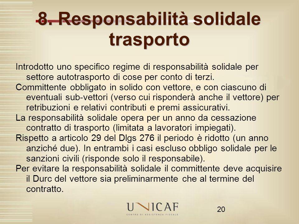20 8. Responsabilità solidale trasporto Introdotto uno specifico regime di responsabilità solidale per settore autotrasporto di cose per conto di terz