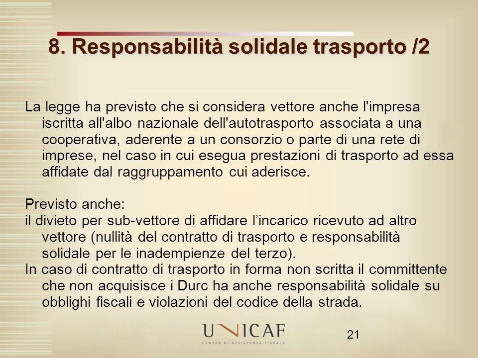 21 8. Responsabilità solidale trasporto /2 La legge ha previsto che si considera vettore anche l'impresa iscritta all'albo nazionale dell'autotrasport