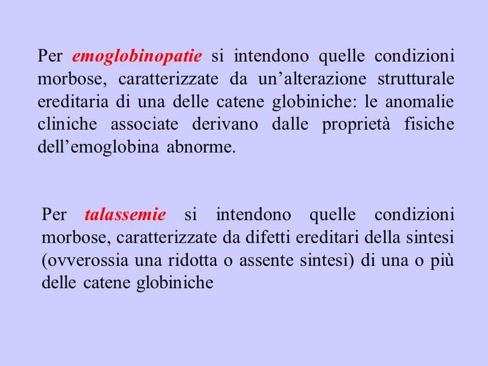 Per emoglobinopatie si intendono quelle condizioni morbose, caratterizzate da un'alterazione strutturale ereditaria di una delle catene globiniche: le