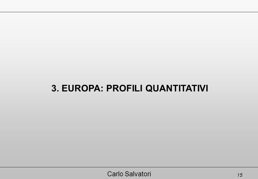 15 Carlo Salvatori 3. EUROPA: PROFILI QUANTITATIVI