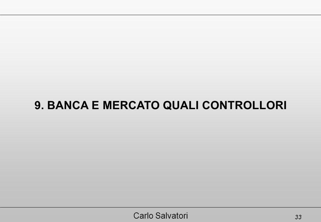 33 Carlo Salvatori 9. BANCA E MERCATO QUALI CONTROLLORI