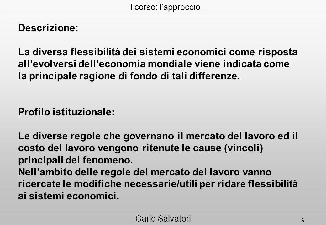 9 Carlo Salvatori Descrizione: La diversa flessibilità dei sistemi economici come risposta all'evolversi dell'economia mondiale viene indicata come la principale ragione di fondo di tali differenze.