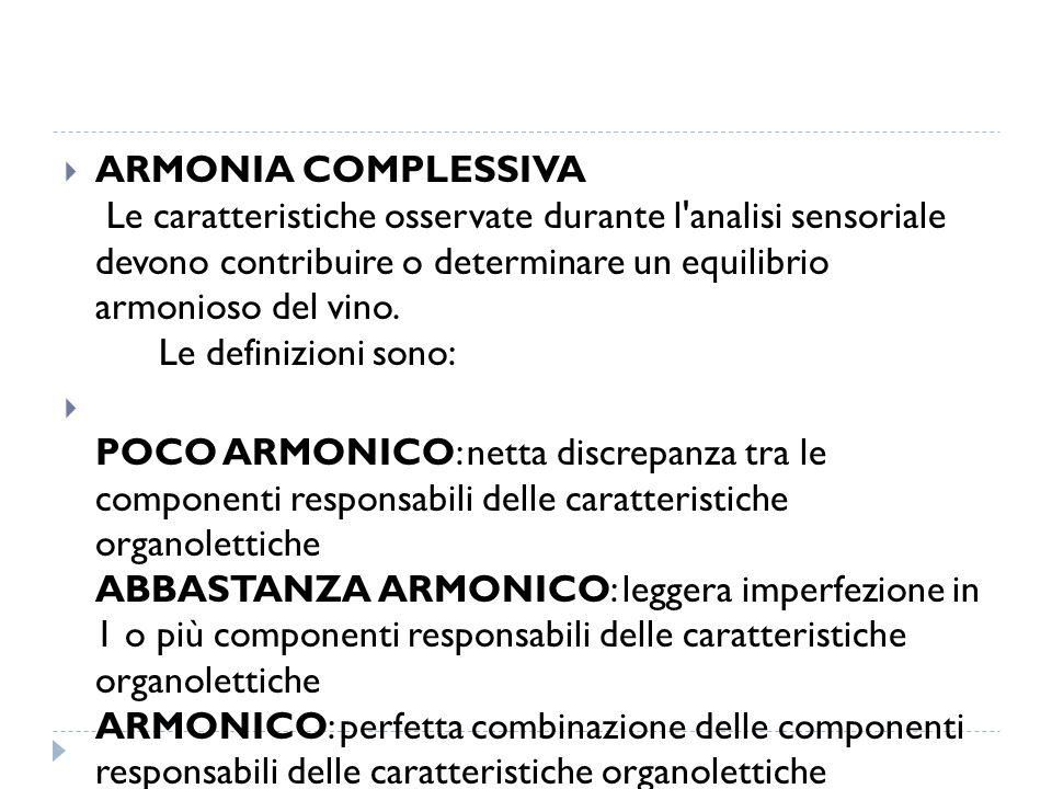  ARMONIA COMPLESSIVA Le caratteristiche osservate durante l'analisi sensoriale devono contribuire o determinare un equilibrio armonioso del vino. Le