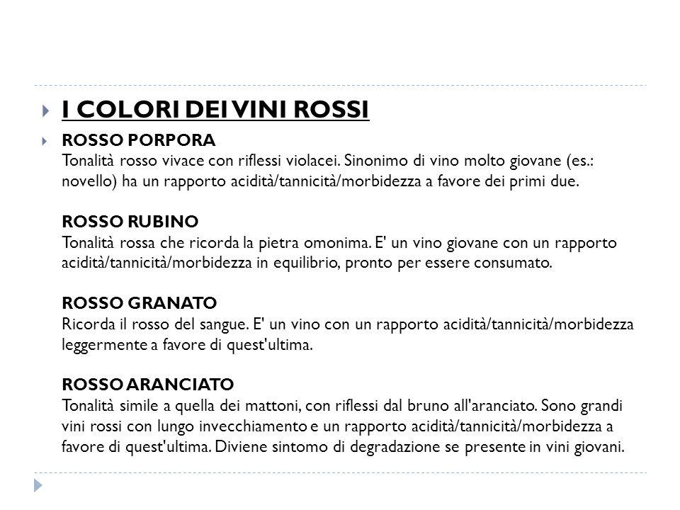  I COLORI DEI VINI ROSSI  ROSSO PORPORA Tonalità rosso vivace con riflessi violacei. Sinonimo di vino molto giovane (es.: novello) ha un rapporto ac