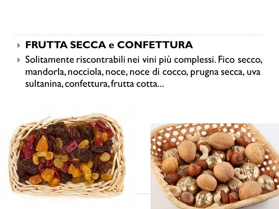  FRUTTA SECCA e CONFETTURA  Solitamente riscontrabili nei vini più complessi. Fico secco, mandorla, nocciola, noce, noce di cocco, prugna secca, uva