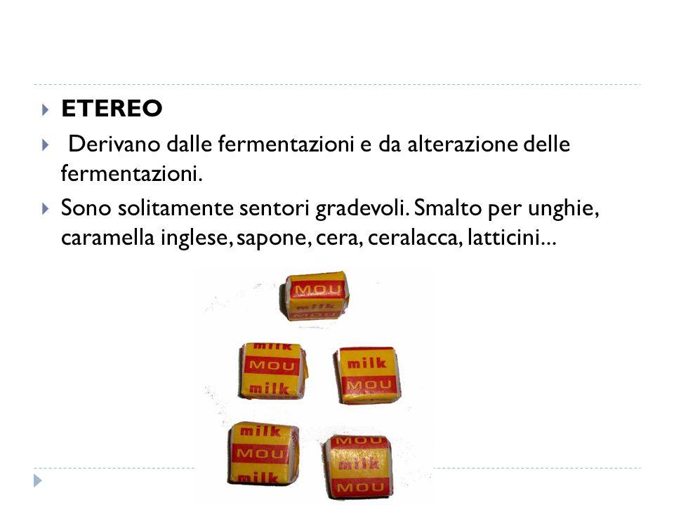  ETEREO  Derivano dalle fermentazioni e da alterazione delle fermentazioni.