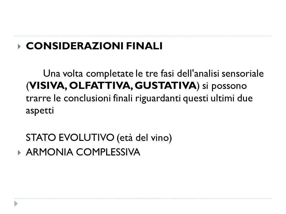  CONSIDERAZIONI FINALI Una volta completate le tre fasi dell'analisi sensoriale (VISIVA, OLFATTIVA, GUSTATIVA) si possono trarre le conclusioni final