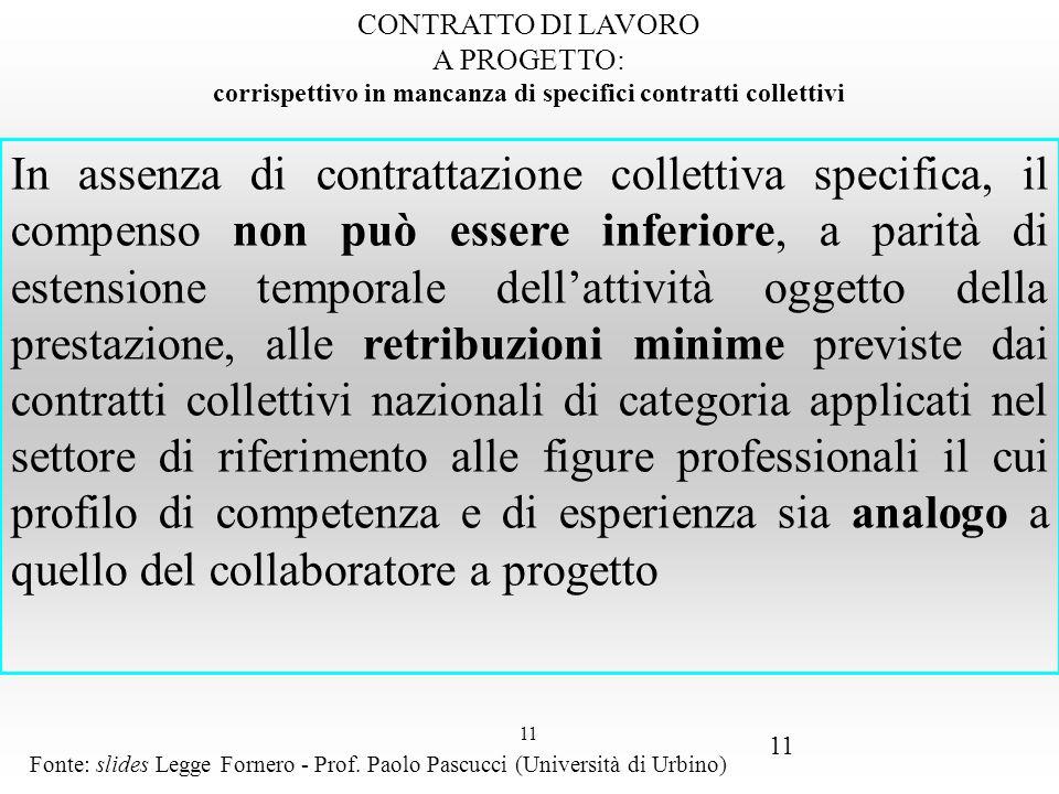 11 CONTRATTO DI LAVORO A PROGETTO: corrispettivo in mancanza di specifici contratti collettivi In assenza di contrattazione collettiva specifica, il c