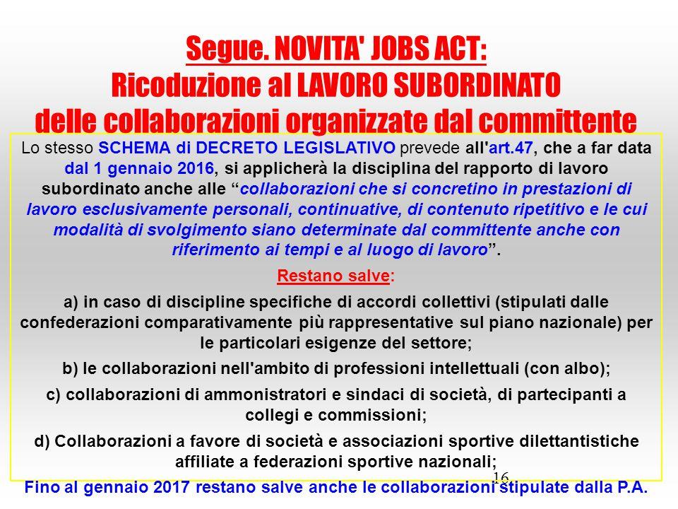16 Lo stesso SCHEMA di DECRETO LEGISLATIVO prevede all'art.47, che a far data dal 1 gennaio 2016, si applicherà la disciplina del rapporto di lavoro s