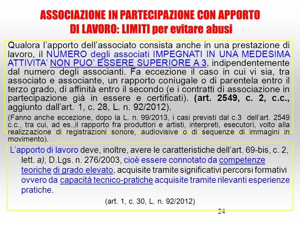 24 Qualora l'apporto dell'associato consista anche in una prestazione di lavoro, il NUMERO degli associati IMPEGNATI IN UNA MEDESIMA ATTIVITA' NON PUO