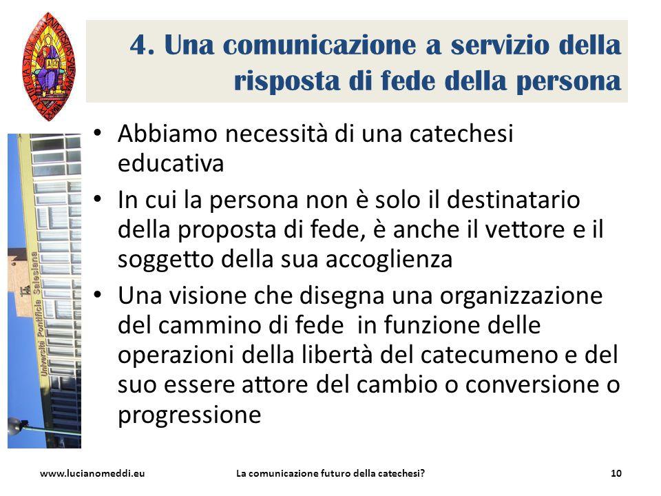 4. Una comunicazione a servizio della risposta di fede della persona Abbiamo necessità di una catechesi educativa In cui la persona non è solo il dest