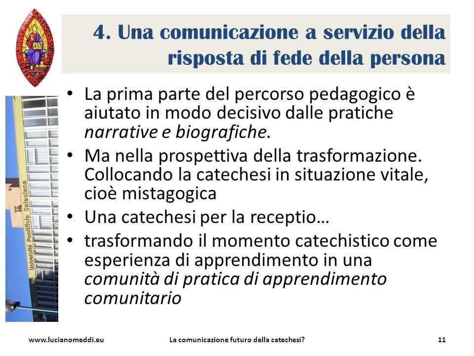 4. Una comunicazione a servizio della risposta di fede della persona La prima parte del percorso pedagogico è aiutato in modo decisivo dalle pratiche