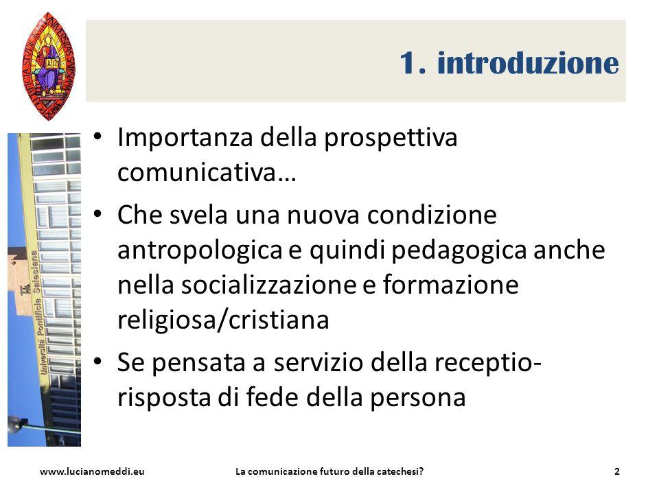 1. introduzione Importanza della prospettiva comunicativa… Che svela una nuova condizione antropologica e quindi pedagogica anche nella socializzazion