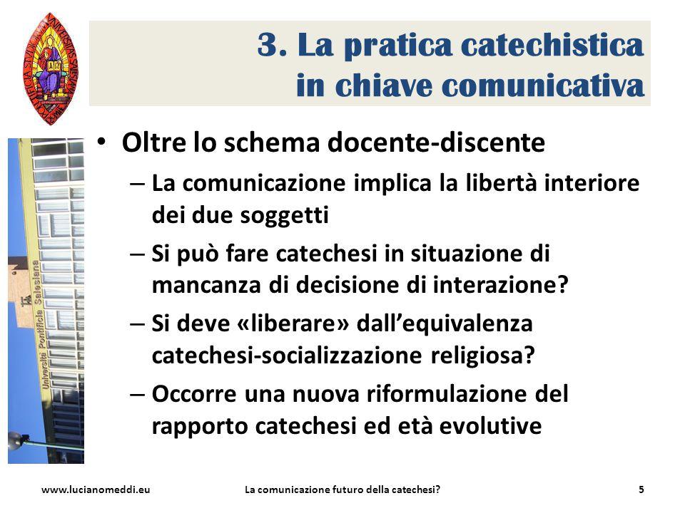 3. La pratica catechistica in chiave comunicativa Oltre lo schema docente-discente – La comunicazione implica la libertà interiore dei due soggetti –