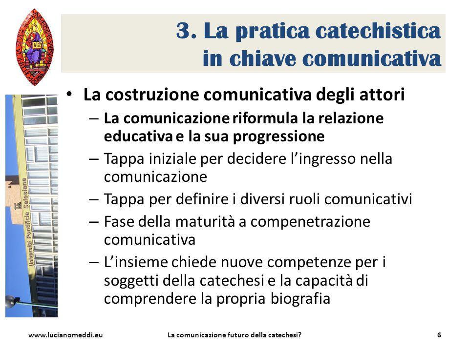 3. La pratica catechistica in chiave comunicativa La costruzione comunicativa degli attori – La comunicazione riformula la relazione educativa e la su