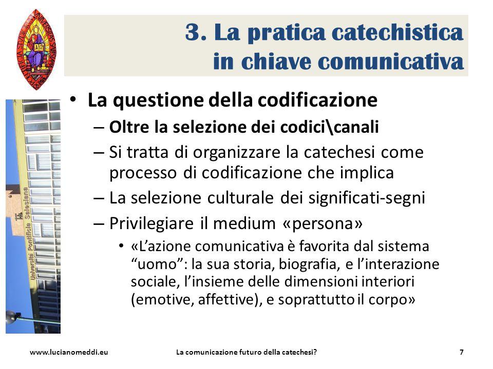 3. La pratica catechistica in chiave comunicativa La questione della codificazione – Oltre la selezione dei codici\canali – Si tratta di organizzare l